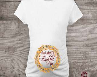"""Thanksgiving Thankful Maternity shirt, new baby message tees, fall fashion, """"This is what I'm Thankful for"""", Pregnancy Announcement tshirt"""
