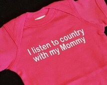 I listen to country with my mommy onesie. Infant Onesie. Country onesie. Baby Onesie. Bodysuit. Baby Shower Gift.