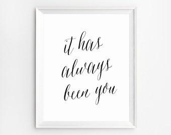Inspirational artwork, It Has Always Been You, Love Art, Romantic gifts, Wedding, Christmas Gift, Inspirational signs, Romantic wall art
