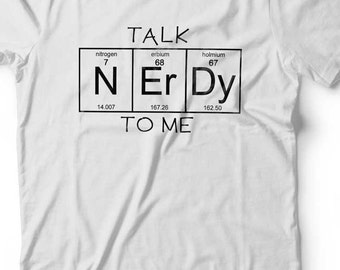 Talk Nerdy To Me T Shirt Periodic Table TShirt Chemistry Inspired Top