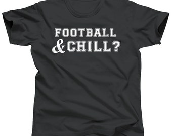 Funny Football Shirt - Football and Chill - Gameday Shirt - Tailgate Shirt - Fantasy Football - Football Sunday - Tailgating Tshirt