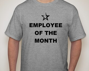 Employee of the Month T-Shirt - Funny Office Humor T-Shirt - Retired T-Shirt, Funny T-Shirt, Retirement Tshirt, Workout T-shirt, Gym T-Shirt