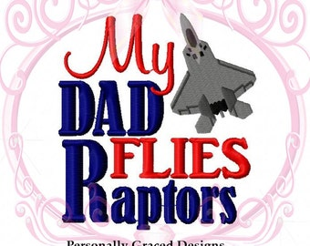 Instant Download My Dad Flies Raptors F-22 Raptor Military Aircraft Jet Airplane Embroidery Design, 5x7 & 4x4 Air Force Fighter Pilot Design
