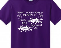 Paint Your World Purple. Join the Fight against all Cancer T-Shirt ~ Relay For Life t-shirt ~ Fight Cancer ~ Survivor