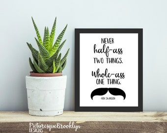 Ron Swanson Quote - Never half-ass two things. Whole-ass one thing. - 8x10 - Printable Wall Art - Digital Download