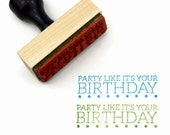 Rubber Stamp Party Like It's Your Birthday - Wood Mounted Stamp - Ready to Ship / In Stock