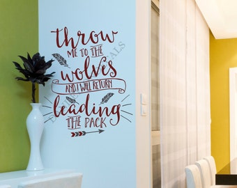 Inspirational Quote Wall Decal- Throw me to the Wolves I Will Return Leading the Pack - Wall Decal - Inspirational Wall Decal Quote
