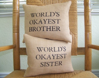 World's okayest sister pillow, World's okayest brother pillow, Sister gift, Brother gift, humorous pillow, burlap pillow, FREE SHIPPING!