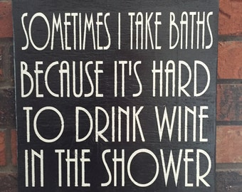 Sometime I Take Baths, Because Its Hard To Drink Whine In The Shower Wooden Sign, Rustic, Wall Sign, Wine Wall Decor, Wine Wall Art