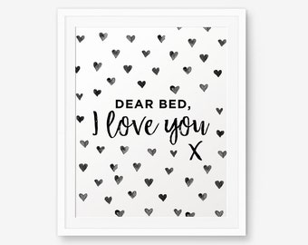 Dear Bed I Love You! Printable , Black & White Typography Poster, Inspirational Quote, Dorm Decor, Apartment Decor, Bedroom Decor