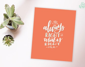 The Time Is Always Right To Do What Is Right  - MLK Quote - Hand Lettered Print
