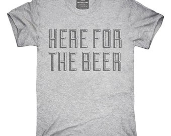 Here For The Beer T-Shirt, Hoodie, Tank Top, Gifts