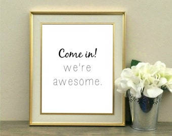 Come In! We're Awesome, Dorm Decor, Roommate, College Gift, Door Hanging, Welcome Sign, Quote, Typography, Printable, Instant Download, 8x10