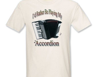 I'd Rather Be Playing My Accordion T-Shirt - Free Shipping