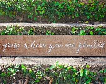 grow where you are planted - Wood Sign - Wood - Home Decor - Nursey