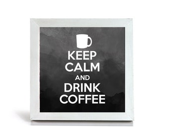 Keep Calm and Drink Coffee - Office Print and Frame