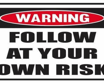 2 Pieces Funny Warning  Follow At Your Own Risk Vinyl Decals Stickers Full Color/Weather Proof. U.S.A Free Shipping