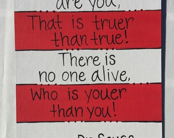 Today you are you, that is truer than true! There is no one alive, than is youer than you! Painting
