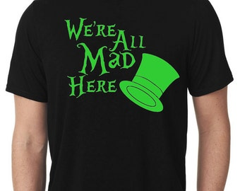 Were all mad here tee