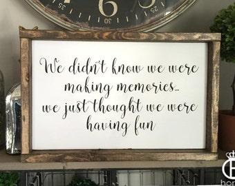 We Didn't Know We Were Making Memories Wood Sign