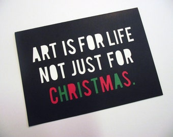 A5 Hand-Cut Art is For Life Not Just For Christmas Card