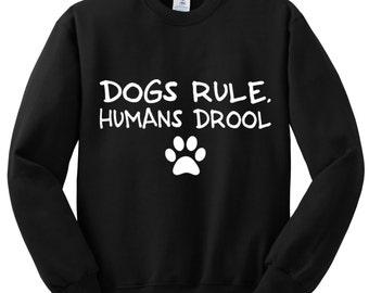 dogs rule, humans drool crewneck sweatshirt