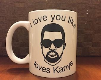 I love you like Kanye loves Kanye coffee mug!  *Coffee mug, coffee cup, funny coffee mug, funny coffee cup, gift, kanye west