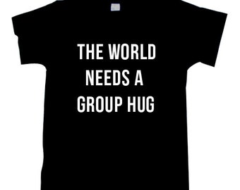 The World Needs A Group Hug T-Shirt TSHIRT SHIRT  T1031