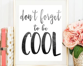 """Printable Art """"Don't Forget to Be Cool"""" Black Typography Art Motivational Print Inspirational Quote Dorm Decor Apartment Decor Home Decor"""