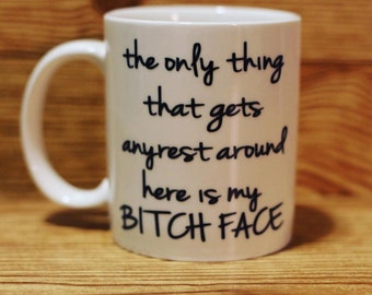 Resting Bitch Face Mug, RBF, Funny Mug, the only thing that gets any rest around here is my bitch face, bitch face mug, bitch mug