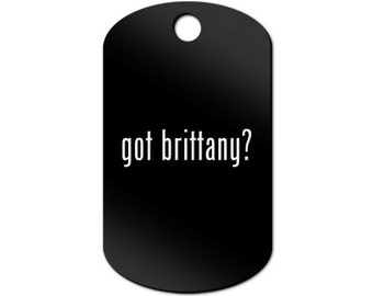Got Brittany Engraved GI Tag Key Chain Dog Tag #2 spaniel - MDT-845