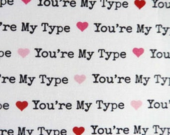 You're my type fabric, valentine fabric, heart fabric, typewrite, letter, words, author
