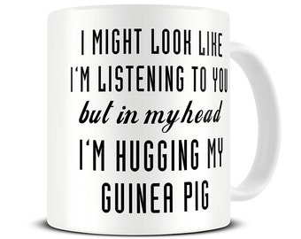 Guinea Pig Mug - In My Head I'm Hugging My Guinea Pig Coffee Mug - Guinea Pig Gift - MG571
