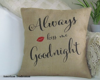 """Burlap Pillow-""""Always Kiss Me Goodnight"""" Wedding, Engagement, Anniversary Gift, Valentines Gift, Love And Romance, Bed Pillow"""