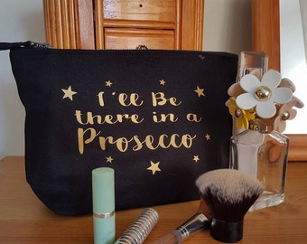 Slogan Cosmetic Bags.  I'll be there in a Prosecco.   personalised FREE