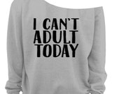 Slouchy Sweatshirt I Can't Adult Today Raw Edge Off the Shoulder Sweatshirt SM-4X, yoga clothes, workout top, boho style, bohemian clothing