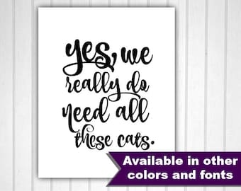 Yes We Really Do Need All These Cats, Cat People, Cat Lovers, Cat Gift, Cat Present, Kitty Gift