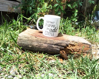 Funny Coffee Mugs...Instant Human Just Add Coffee Mug...Funny Gifts...Mug...Gifts...But First Coffee