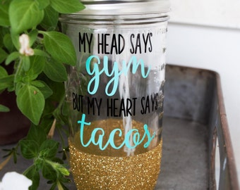 My Head Says Gym But My Heart Says Tacos |  Mason Jar Tumbler | Mason Jar Cup | Funny Birthday Gift