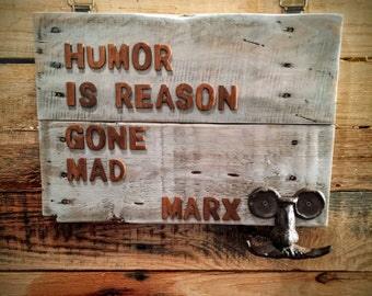 Humor Is Reason Gone Mad Sign and Coat or Accessory Rack, Reclaimed Wood, Pallet Sign, Pallet Art, Pallet Rack, Antique Sign, Marx