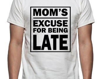 Mom's Excuse for Being Late Tee Shirt Design, SVG, DXF and EPS Vector files for use with Cricut or Silhouette Vinyl Cutting Machines