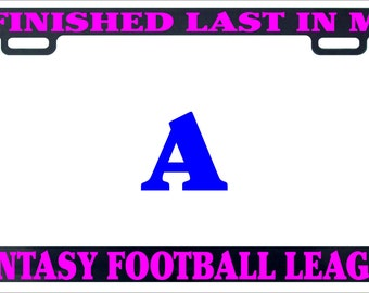 I finished last in my fantast football league funny humor license plate frame holder tag