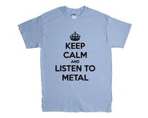 Keep Calm And Listen To Metal Music Musical Instrument Instruments Bands Band Musician Party Partying Parties Unisex Adult T Shirt SGAL5