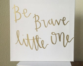 "Baby Shower Gift or Nursery decoration, Canvas with Hand-lettered Quote ""Be brave little one"""