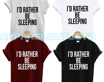 id rather be sleeping t shirt i'd nap queen swag girlfriend fantasy gift  dope hipster trend fashion new tumblr present unisex