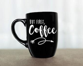But First Coffee Mug, Coffee Quote, Black Coffee Mug, Statement Mug, Unique Coffee Mug, Vinyl Mug, Mug Gift Idea, Gift for her