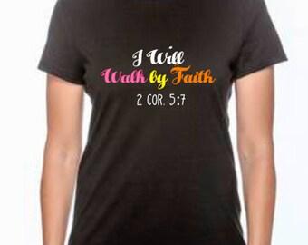 I Will Walk by Faith Christian Shirt/T-shirt