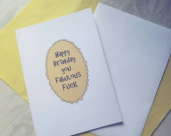 Happy Birthday you fabulous fu*k greeing card. Alternative banter cards!
