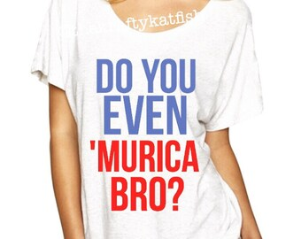 Do You Even Murica Bro?, Labor Day Shirt, Womens Labor Day Top, Red White And Blue Shirt, Patriotic Murica Top, Womens Murica Shirt, Patriot