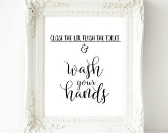 Close the lid, flush the toilet and wash your hands printable art,bathroom wall decor,flush toilet ,bathroom art,wash your hands sign